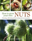 How to Grow Your Own Nuts : Choosing, cultivating and harvesting nuts in your garden - eBook