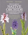 How to Grow Native Orchids in Gardens Large and Small : the comprehensive guide to cultivating local species - eBook