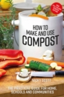 How to Make and Use Compost : The Practical Guide for Home, Schools and Communities - Book