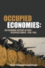 Occupied Economies : An Economic History of Nazi-Occupied Europe, 1939-1945 - eBook