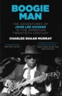 Boogie Man : The Adventures of John Lee Hooker in the American Twentieth Century - Book