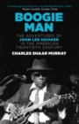 Boogie Man : The Adventures of John Lee Hooker in the American Twentieth Century - eBook