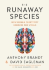The Runaway Species : How Human Creativity Remakes the World - eBook