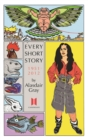Every Short Story by Alasdair Gray 1951-2012 - Book