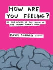 How Are You Feeling? : At the Centre of the Inside of The Human Brain's Mind - Book