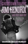 Crosstown Traffic : Jimi Hendrix and Post-war Pop - eBook