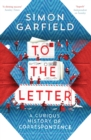 To the Letter : A Curious History of Correspondence - Book