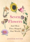 Seven Flowers : And How They Shaped Our World - Book