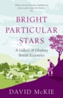 Bright Particular Stars : A Gallery of Glorious British Eccentrics - eBook