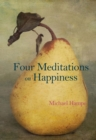Four Meditations on Happiness - eBook