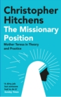 The Missionary Position : Mother Teresa in Theory and Practice - eBook