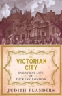The Victorian City : Everyday Life in Dickens' London - eBook
