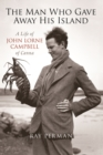The Man Who Gave Away His Island : A Life of John Lorne Campbell of Canna - eBook