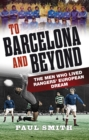 To Barcelona and Beyond : The Men Who Lived Rangers' European Dream - eBook