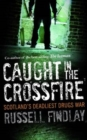 Caught in the Crossfire : Scotland's Deadliest Drugs War - eBook