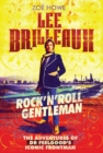 "Lee Brilleaux : Rock""n""Roll Gentleman: The Adventures of Dr Feelgood's Iconic Frontman - eBook"