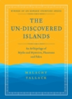 The Un-Discovered Islands : An Archipelago of Myths and Mysteries, Phantoms and Fakes - Winner of an Edward Stanford Award - New Edition - eBook