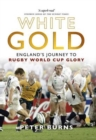 White Gold : England's Journey to Rugby World Cup Glory - eBook