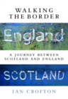 Walking the Border : A Journey Between Scotland and England - eBook