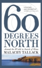 Sixty Degrees North : Around the World in Search of Home - eBook