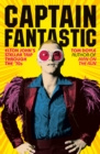 Captain Fantastic : Elton John's Stellar Trip Through the '70s - subject of the major new movie 'Rocketman' - eBook