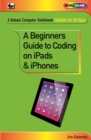 A Beginner's Guide to Coding on iPads and iPhones - Book