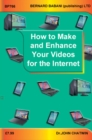 How to Make and Enhance Your Videos for the Internet - Book