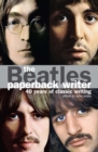The Beatles: Paperback Writer : 40 Years of Classic Writing - eBook