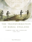 The Transformation of Rural England : Farming and the Landscape 1700-1870 - Book
