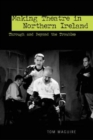 Making Theatre in Northern Ireland : Through and Beyond the Troubles - eBook