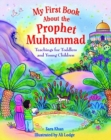 My First Book About the Prophet Muhammad : Teachings for Toddlers and Young Children - Book