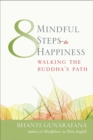 Eight Mindful Steps to Happiness : Walking the Buddha's Path - Book