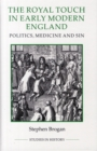 The Royal Touch in Early Modern England : Politics, Medicine and Sin - Book