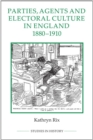 Parties, Agents and Electoral Culture in England, 1880-1910 - Book