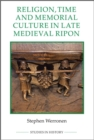 Religion, Time and Memorial Culture in Late Medieval Ripon - Book