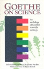 Goethe on Science : An Anthology of Goethe's Scientific Writings - Book