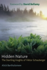 Hidden Nature : The Startling Insights of Viktor Schauberger - Book