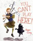 You Can't Play Here! : A Scottish Bagpipe Story - Book