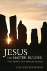 Jesus the Master Builder : Druid Mysteries and the Dawn of Christianity - Book
