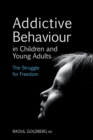 Addictive Behaviour in Children and Young Adults : The Struggle for Freedom - Book