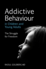 Addictive Behaviour in Children and Young Adults : The Struggle for Freedom - eBook