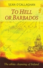 To Hell or Barbados : The ethnic cleansing of Ireland - Book