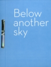 Below Another Sky : New Work in Print by Artists from Australia, Canada, India, Pakistan and Scotland. - Book