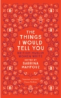 The Things I Would Tell You : British Muslim Women Write - eBook