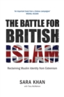 The Battle for British Islam: Reclaiming Muslim Identity from Extremism - Book