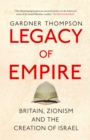 Legacy of Empire : Britain, Zionism and the Creation of Israel - Book