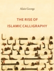 The Rise of Islamic Calligraphy - Book