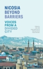 Nicosia Beyond Barriers : Voices from a Divided City - Book