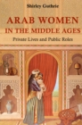 Arab Women in the Middle Ages : Private Lives and Public Roles - eBook