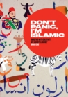 Don't Panic, I'm Islamic : Words and Pictures on How to Stop Worrying and Learn to Love the Alien Next Door - eBook